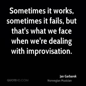 Jan Garbarek - Sometimes it works, sometimes it fails, but that's what we face when we're dealing with improvisation.