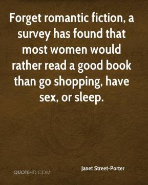 Janet Street-Porter - Forget romantic fiction, a survey has found that most women would rather read a good book than go shopping, have sex, or sleep.