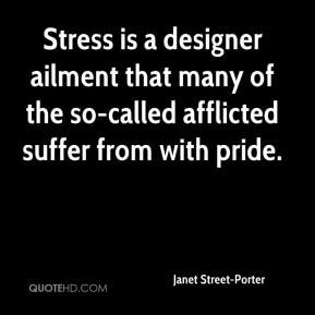 Janet Street-Porter - Stress is a designer ailment that many of the so-called afflicted suffer from with pride.