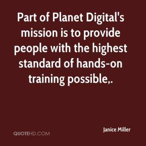 Janice Miller  - Part of Planet Digital's mission is to provide people with the highest standard of hands-on training possible.