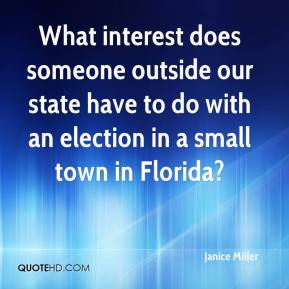 Janice Miller  - What interest does someone outside our state have to do with an election in a small town in Florida?