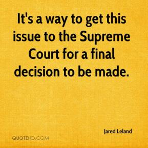 Jared Leland  - It's a way to get this issue to the Supreme Court for a final decision to be made.