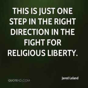 Jared Leland  - This is just one step in the right direction in the fight for religious liberty.
