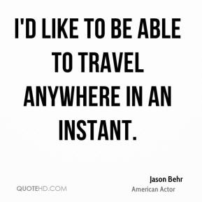 I'd like to be able to travel anywhere in an instant.