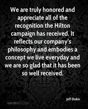 Jeff Diskin  - We are truly honored and appreciate all of the recognition the Hilton campaign has received. It reflects our company's philosophy and embodies a concept we live everyday and we are so glad that it has been so well received.