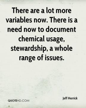 Jeff Herrick  - There are a lot more variables now. There is a need now to document chemical usage, stewardship, a whole range of issues.