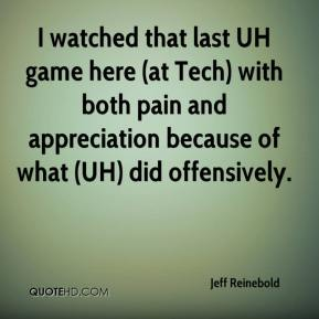 Jeff Reinebold  - I watched that last UH game here (at Tech) with both pain and appreciation because of what (UH) did offensively.