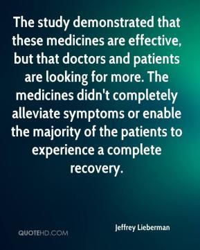 The study demonstrated that these medicines are effective, but that doctors and patients are looking for more. The medicines didn't completely alleviate symptoms or enable the majority of the patients to experience a complete recovery.