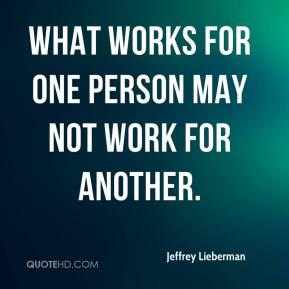 Jeffrey Lieberman  - what works for one person may not work for another.