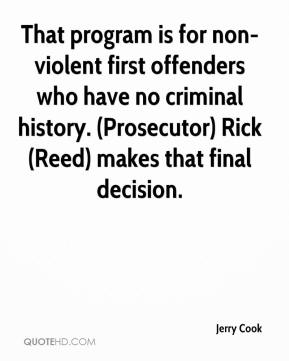 Jerry Cook  - That program is for non-violent first offenders who have no criminal history. (Prosecutor) Rick (Reed) makes that final decision.