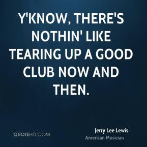 Y'know, there's nothin' like tearing up a good club now and then.