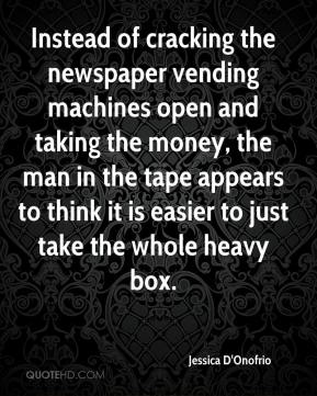 Jessica D'Onofrio  - Instead of cracking the newspaper vending machines open and taking the money, the man in the tape appears to think it is easier to just take the whole heavy box.