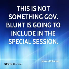 Jessica Robinson  - This is not something Gov. Blunt is going to include in the special session.