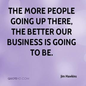 The more people going up there, the better our business is going to be.