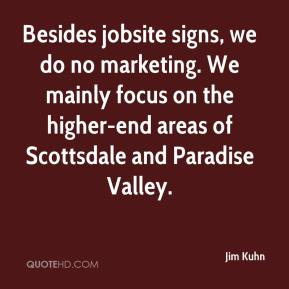 Besides jobsite signs, we do no marketing. We mainly focus on the higher-end areas of Scottsdale and Paradise Valley.