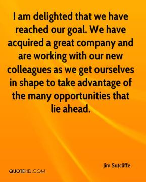 I am delighted that we have reached our goal. We have acquired a great company and are working with our new colleagues as we get ourselves in shape to take advantage of the many opportunities that lie ahead.