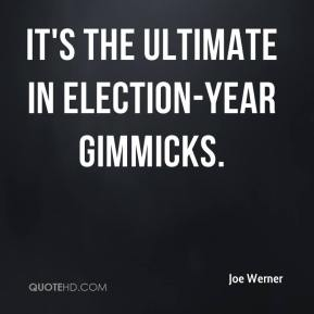 Joe Werner  - It's the ultimate in election-year gimmicks.