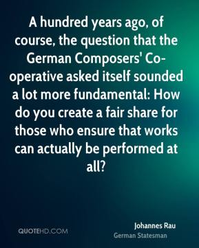 Johannes Rau - A hundred years ago, of course, the question that the German Composers' Co-operative asked itself sounded a lot more fundamental: How do you create a fair share for those who ensure that works can actually be performed at all?