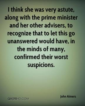 John Aimers  - I think she was very astute, along with the prime minister and her other advisers, to recognize that to let this go unanswered would have, in the minds of many, confirmed their worst suspicions.