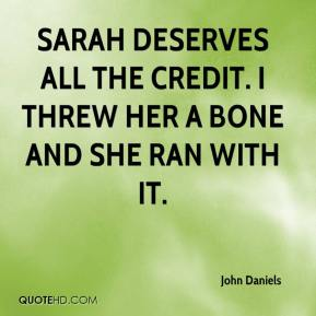 John Daniels  - Sarah deserves all the credit. I threw her a bone and she ran with it.