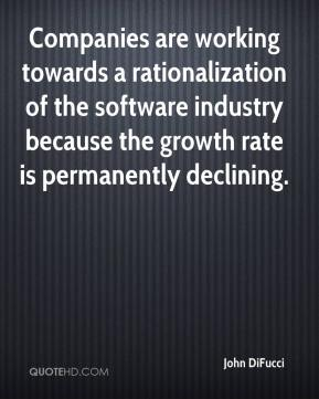 John DiFucci  - Companies are working towards a rationalization of the software industry because the growth rate is permanently declining.