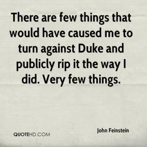 John Feinstein  - There are few things that would have caused me to turn against Duke and publicly rip it the way I did. Very few things.