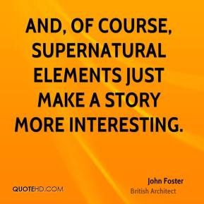 And, of course, supernatural elements just make a story more interesting.