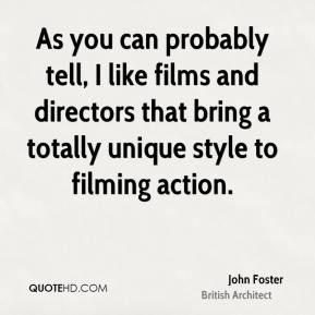 John Foster - As you can probably tell, I like films and directors that bring a totally unique style to filming action.