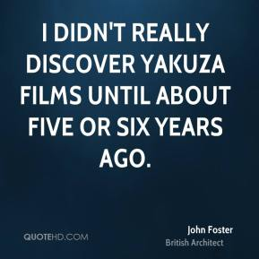 I didn't really discover yakuza films until about five or six years ago.