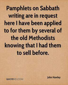 John Hawley - Pamphlets on Sabbath writing are in request here I have been applied to for them by several of the old Methodists knowing that I had them to sell before.