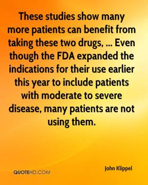 These studies show many more patients can benefit from taking these two drugs, ... Even though the FDA expanded the indications for their use earlier this year to include patients with moderate to severe disease, many patients are not using them.