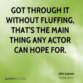 John Leeson - Got through it without fluffing, that's the main thing any actor can hope for.