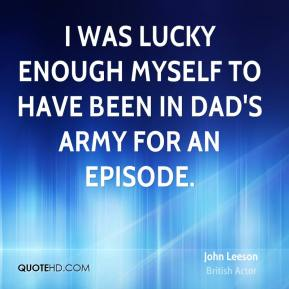 John Leeson - I was lucky enough myself to have been in Dad's Army for an episode.