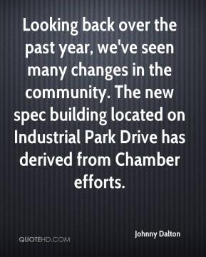 Johnny Dalton  - Looking back over the past year, we've seen many changes in the community. The new spec building located on Industrial Park Drive has derived from Chamber efforts.
