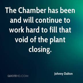 Johnny Dalton  - The Chamber has been and will continue to work hard to fill that void of the plant closing.