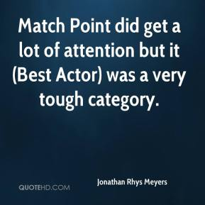 Match Point did get a lot of attention but it (Best Actor) was a very tough category.