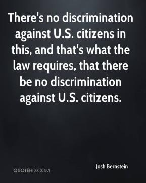 Josh Bernstein  - There's no discrimination against U.S. citizens in this, and that's what the law requires, that there be no discrimination against U.S. citizens.