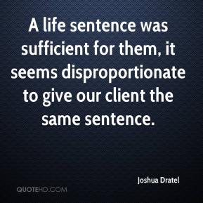 Joshua Dratel  - A life sentence was sufficient for them, it seems disproportionate to give our client the same sentence.