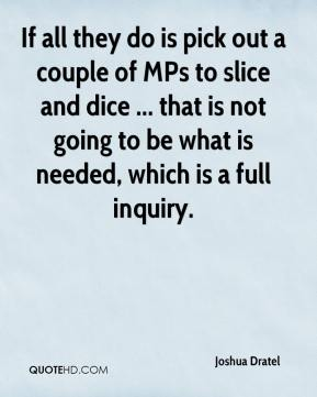 If all they do is pick out a couple of MPs to slice and dice ... that is not going to be what is needed, which is a full inquiry.