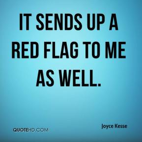 Joyce Kesse  - It sends up a red flag to me as well.