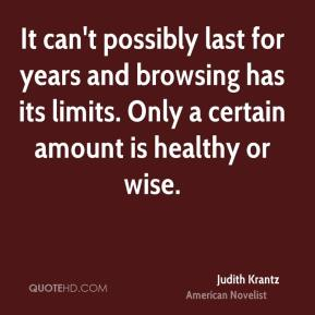 It can't possibly last for years and browsing has its limits. Only a certain amount is healthy or wise.