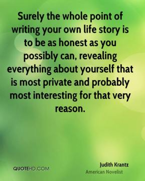 Surely the whole point of writing your own life story is to be as honest as you possibly can, revealing everything about yourself that is most private and probably most interesting for that very reason.