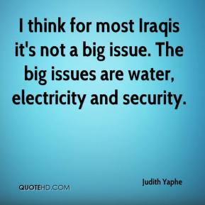 I think for most Iraqis it's not a big issue. The big issues are water, electricity and security.