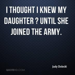 Judy Dolecki  - I thought I knew my daughter ? until she joined the Army.