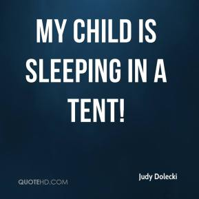 Judy Dolecki  - My child is sleeping in a tent!