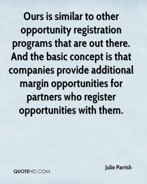 Julie Parrish  - Ours is similar to other opportunity registration programs that are out there. And the basic concept is that companies provide additional margin opportunities for partners who register opportunities with them.