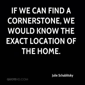 If we can find a cornerstone, we would know the exact location of the home.