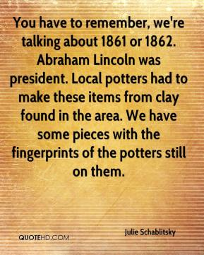 Julie Schablitsky  - You have to remember, we're talking about 1861 or 1862. Abraham Lincoln was president. Local potters had to make these items from clay found in the area. We have some pieces with the fingerprints of the potters still on them.