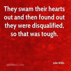 Julie Willis  - They swam their hearts out and then found out they were disqualified, so that was tough.