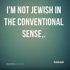 I'm not Jewish in the conventional sense.